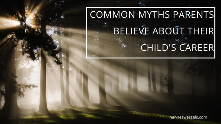 3 COMMON MYTHS PARENTS BELIEVE ABOUT THEIR CHILDS CAREER