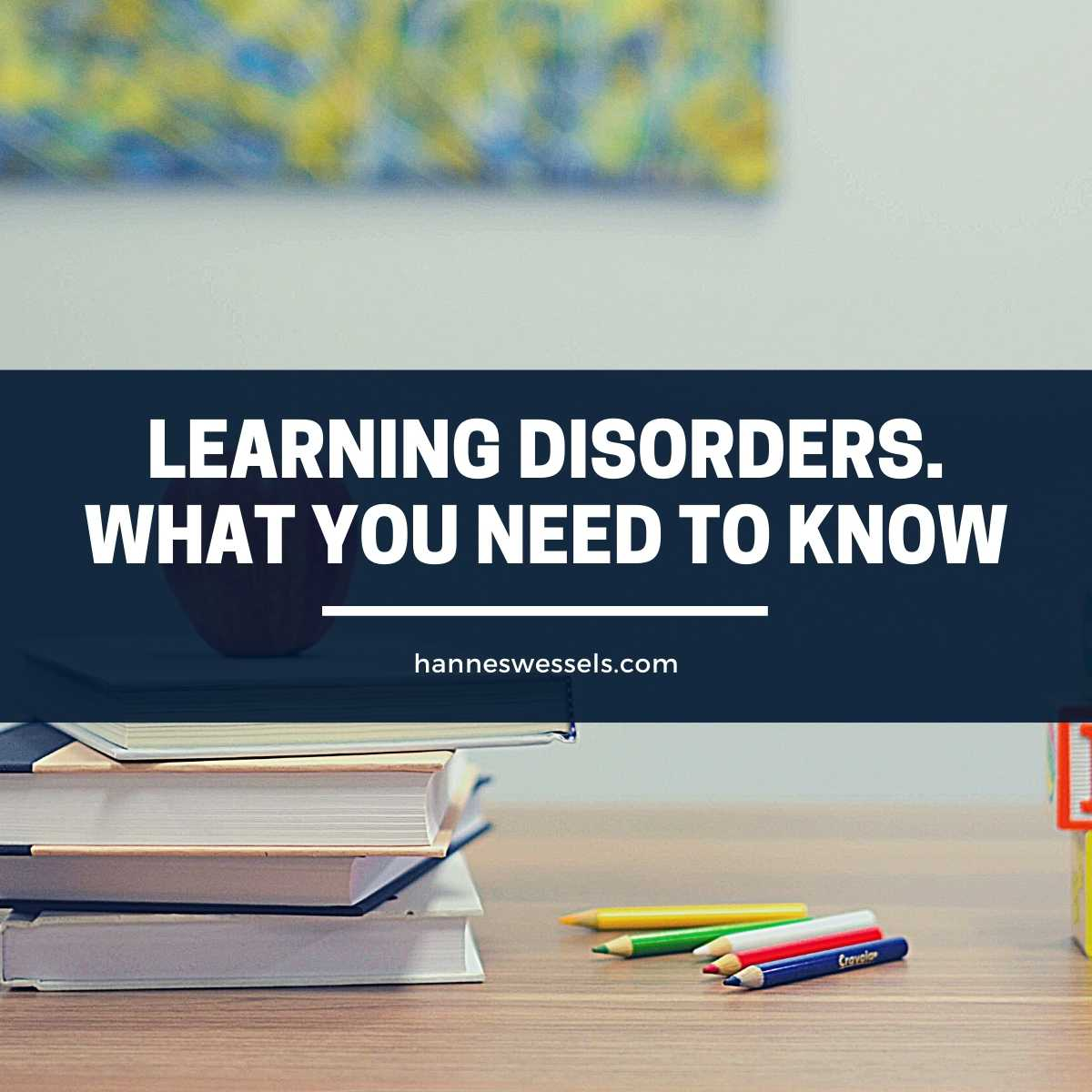 Learning Disorders. What you need to know